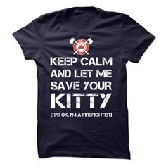Keep calm and let me save your KITTY, I'm a FIREFIGHTER T-Shirts, Hoodies. GET IT ==► https://www.sunfrog.com/LifeStyle/Keep-calm-and-let-me-save-your-KITTY-im-a-FIREFIGHTER.html?id=41382
