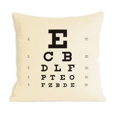 eye chart pillow.  In honor of my Uncle Tom who is the best eye doctor ever and who I love so much!