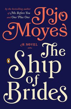 THE SHIP OF BRIDES by Jojo Moyes -- From the New York Times bestselling author of Me Before You and One Plus One, in an earlier work available in the U.S. for the first time, a post-WWII story of the war brides who crossed the seas by the thousands to face their unknown futures.