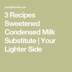 3 Recipes Sweetened Condensed Milk Substitute | Your Lighter Side