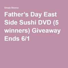 Father's Day East Side Sushi DVD (5 winners) Giveaway Ends 6/1