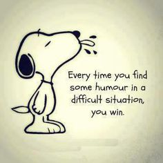 """Every time you find some humor in a difficult situation, you win ♥"