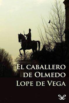 El caballero de Olmedo - http://descargarepubgratis.com/book/el-caballero-de-olmedo/