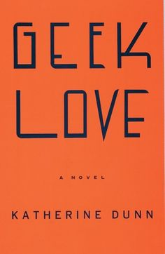 Geek Love by Katherine Dunn - adult book; circus people