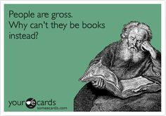 """Love, love, LOVE! """"People are gross. Why can't they be books instead?"""""""