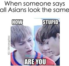 exactly how i feel. Asians don't look the same! I don't understand how adults can't tell the difference when young people can tell from afar or the side.