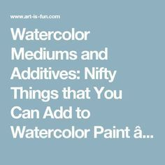Watercolor Mediums and Additives: Nifty Things that You Can Add to Watercolor Paint — Art is Fun