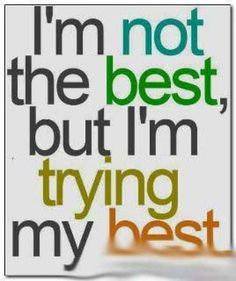 Im not the best, but Im trying my best #quotes