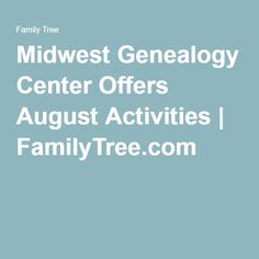 The Midwest Genealogy Center (which is part of the Mid-Continent Public Library) is offering free genealogy activities in August.   #MCPLMO #genealogy #familytree #MO