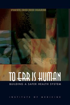 To Err Is Human: Building a Safer Health System (2000). Free PDF download available at http://nap.edu/c?9728.