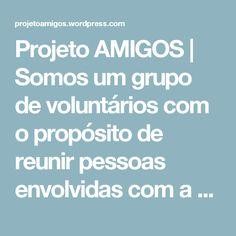 Projeto AMIGOS | Somos um grupo de voluntários com o propósito de reunir pessoas envolvidas com a obra missionária, visando à promoção de ações sociais.