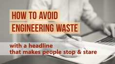 How to Avoid Engineering Waste with a Headline That Makes People Stare