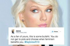 "Oh no, Taylor won't do what I want her to do, screw her! And how dare she call herself a feminist! Only I decide whose a true feminist! /sarcasm.  Seriously people, I don't even like Taylor and here I am being made to defend her. You don't get to deem her a ""bad"" feminist. And who the hell cares about where she didn't go, she's a free woman so unless it's one of her concerts it's not your damn business."