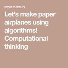 Let's make paper airplanes using algorithms! Computational Thinking, Paper Planes, How To Make Paper, Airplanes, Real Life, Coding, Let It Be, Planes, Aircraft