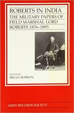 Roberts in India: The Military Papers of Field Marshall Lord Roberts 1876-1893 (Publications of Th E Army Records Society, Vol 9)   https://www.amazon.com/dp/0750904011?m=A1WRMR2UE5PIS8&ref_=v_sp_detail_page