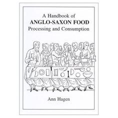A Handbook of Anglo-Saxon Food: Processing and Consumption, by Ann Hagen  http://www.amazon.com/Handbook-Anglo-Saxon-Food-Processing-Consumption/dp/0951620983/ref=pd_sim_sbs_b_2