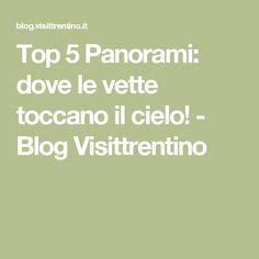 Top 5 Panorami: dove le vette toccano il cielo! - Blog Visittrentino