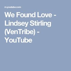 We Found Love - Lindsey Stirling (VenTribe) - YouTube