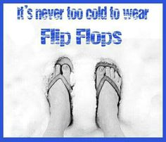 Never too cold to wear flip flops