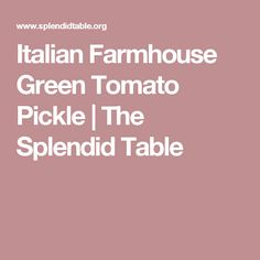 Italian Farmhouse Green Tomato Pickle | The Splendid Table