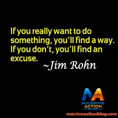 If you really want to do something, you'll find a way. If you don't you'll find an excuse. #massiveactionblog #quotes