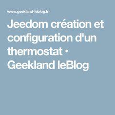 Jeedom création et configuration d'un thermostat • Geekland leBlog