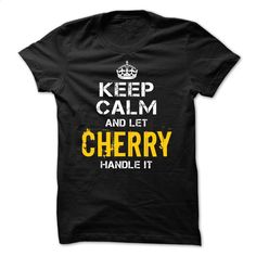 Keep Calm Let CHERRY Handle It T Shirt, Hoodie, Sweatshirts - tshirt design #hoodie #clothing