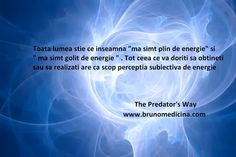 "Everyone knows what does it mean  ""I feel full of energy"" and ""I feel drained of energy"" .Everything you want to get or to accomplish aims subjective perception of energy  http://www.traininguri.ro/predator-selling/ https://www.facebook.com/bruno.medicina.1?fref=ts http://www.brunomedicina.com/"