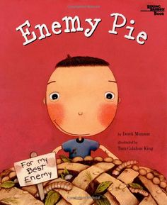 Title: Enemy Pie  Author: Derek Munson  Illustrator: Tara Calahan King  Theme: Bullying, Friendship, Problem-Solving, Relationships  Chronicle Books, October 2000  Fiction, Ages 5 to 12