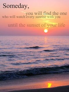 """lifesbeautifulifyouthinkaboutit on imgfave: Quote """"Some day you will find the one who will watch every sunrise with you until the sunset of your life""""."""
