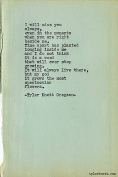 Typewriter Series by Tyler Knott Gregson. this man has the BEST words. Great Quotes, Quotes To Live By, Me Quotes, Inspirational Quotes, Crush Quotes, Famous Quotes, The Words, Pretty Words, Beautiful Words