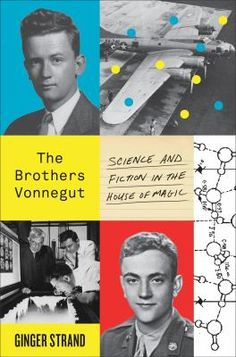 The Brothers Vonnegut : science and fiction in the house of magic by Ginger Strand
