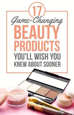 17 Game-Changing Beauty Products You'll Wish You Knew About Sooner