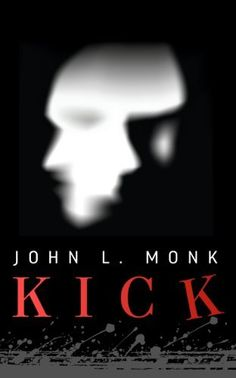Kick by John L. Monk, http://www.amazon.com/dp/B00DSPPTA0/ref=cm_sw_r_pi_dp_kfb8rb1DEHH56