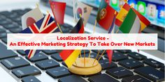 Localization Service– An Effective Marketing Strategy To Take Over New Markets - ArticleTed - News and Articles Effective Marketing Strategies, Seo Ranking, Service Quality, Target Audience, New Market, Good Company, Language, Languages