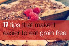 17 tips for grain free eating ~ Difficult to give up most grains.  This provides some help.   http://www.keeperofthehome.org/2014/04/___-tips-making-grain-free-eating-easier.html