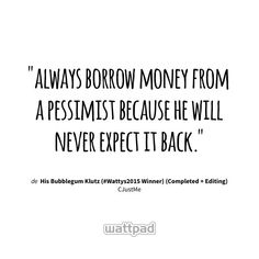 Never Expect, Wattpad Books, Borrow Money, Sharing Quotes, Book Nerd, The Borrowers, Book Quotes, Book Worms, The Dreamers