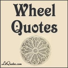 http://www.litquotes.com/quote_topic_resp.php?QuoteType=Wheel