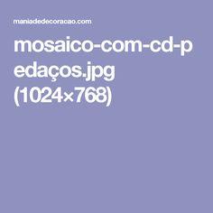 mosaico-com-cd-pedaços.jpg (1024×768)