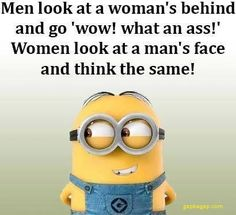 Men look at a woman's behind and go wow! What an ass! Women look at a man's face and think the same - http://www.memefunnies.com/men-look-at-a-womans-behind-and-go-wow-what-an-ass-women-look-at-a-mans-face-and-think-the-same/