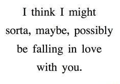 I think I might sorta, maybe, possibly be falling in love With you. - iFunny :)