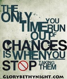 The Only Time You Run Out Of Chances Is When You Stop Taking Them. A Daily Deviation, didn't think t. The Only Time. Life Quotes Love, Change Quotes, Quotes To Live By, Daily Quotes, Random Quotes, Work Quotes, Office Quotes, Quote Life, Teen Quotes