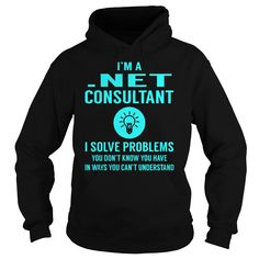 .Net Consultant I Solve Problem Job Title Shirts #gift #ideas #Popular #Everything #Videos #Shop #Animals #pets #Architecture #Art #Cars #motorcycles #Celebrities #DIY #crafts #Design #Education #Entertainment #Food #drink #Gardening #Geek #Hair #beauty #Health #fitness #History #Holidays #events #Home decor #Humor #Illustrations #posters #Kids #parenting #Men #Outdoors #Photography #Products #Quotes #Science #nature #Sports #Tattoos #Technology #Travel #Weddings #Women
