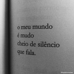 O meu mundo é bem assim, cheio de silêncios que falam muito!