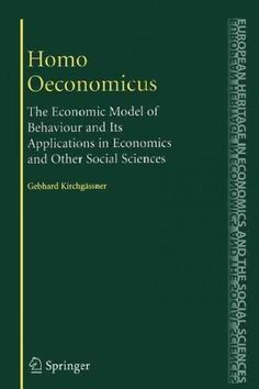 Homo Oeconomicus: The Economic Model of Behaviour and Its Applications in Economics and Other Social Sciences