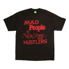 "Mighty Healthy ""Mad People in New York are Hustlers"" - The 100 Best T-Shirts of the 2000s 