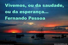 Vivemos, ou da saudade ou da esperança... #FernandoPessoa