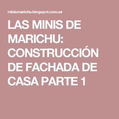 LAS MINIS DE MARICHU: CONSTRUCCIÓN DE FACHADA DE CASA  PARTE 1