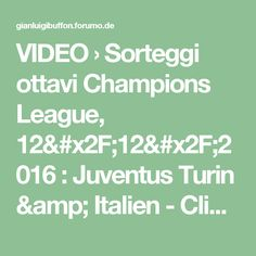 VIDEO › Sorteggi ottavi Champions League, 12/12/2016 : Juventus Turin & Italien - Clips#p78794