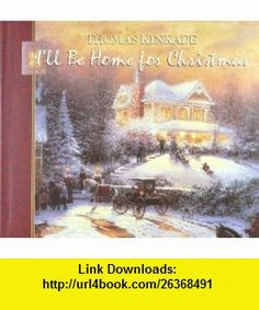 Ill Be Home for Christmas (9781565075948) Anne Christian Buchanan, Thomas Kincaid , ISBN-10: 1565075943  , ISBN-13: 978-1565075948 ,  , tutorials , pdf , ebook , torrent , downloads , rapidshare , filesonic , hotfile , megaupload , fileserve